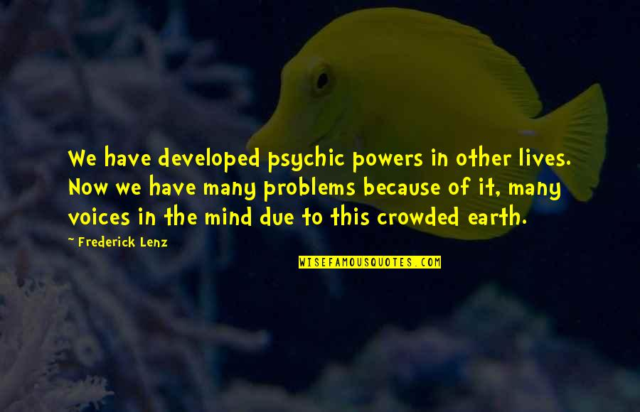 Psychic Quotes By Frederick Lenz: We have developed psychic powers in other lives.