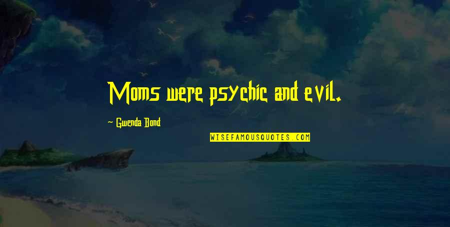 Psychic Quotes By Gwenda Bond: Moms were psychic and evil.