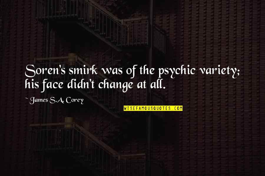 Psychic Quotes By James S.A. Corey: Soren's smirk was of the psychic variety; his