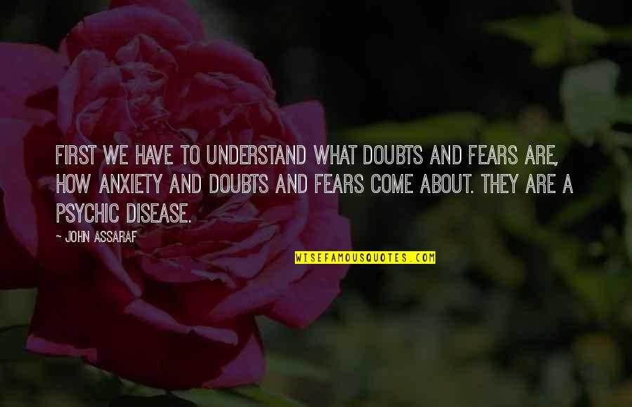 Psychic Quotes By John Assaraf: First we have to understand what doubts and