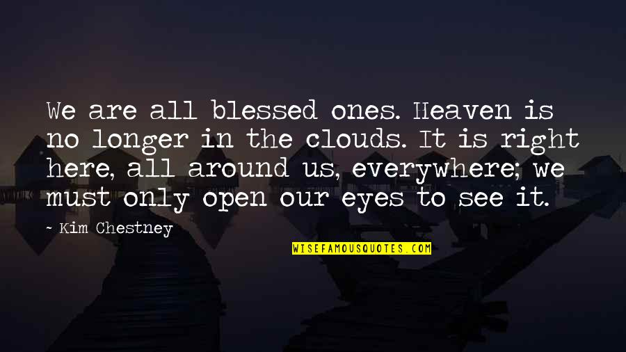 Psychic Quotes By Kim Chestney: We are all blessed ones. Heaven is no