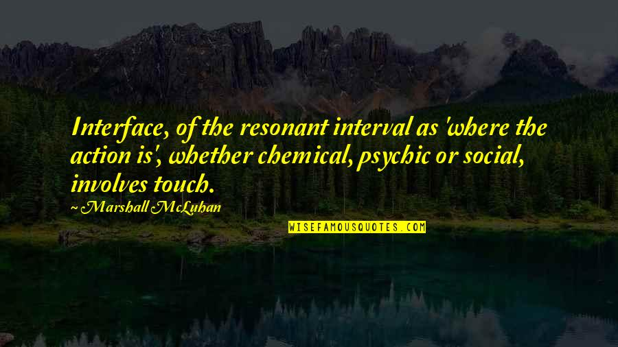Psychic Quotes By Marshall McLuhan: Interface, of the resonant interval as 'where the