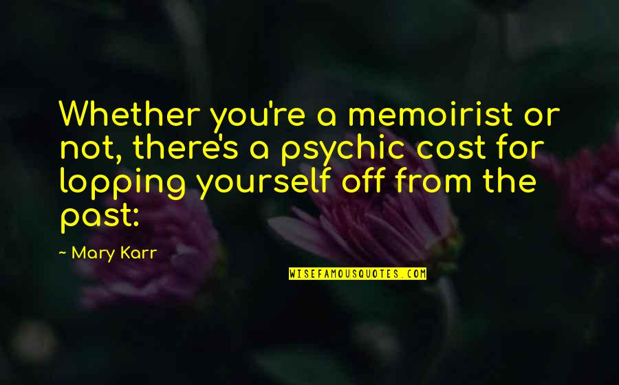 Psychic Quotes By Mary Karr: Whether you're a memoirist or not, there's a
