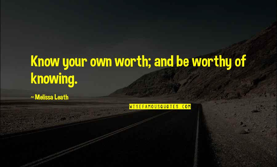 Psychic Quotes By Melissa Leath: Know your own worth; and be worthy of