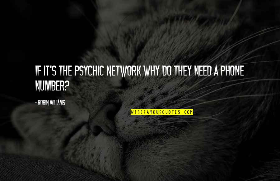 Psychic Quotes By Robin Williams: If it's the Psychic Network why do they