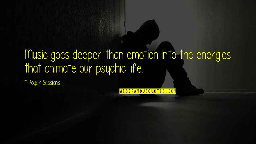 Psychic Quotes By Roger Sessions: Music goes deeper than emotion into the energies