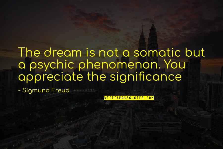 Psychic Quotes By Sigmund Freud: The dream is not a somatic but a