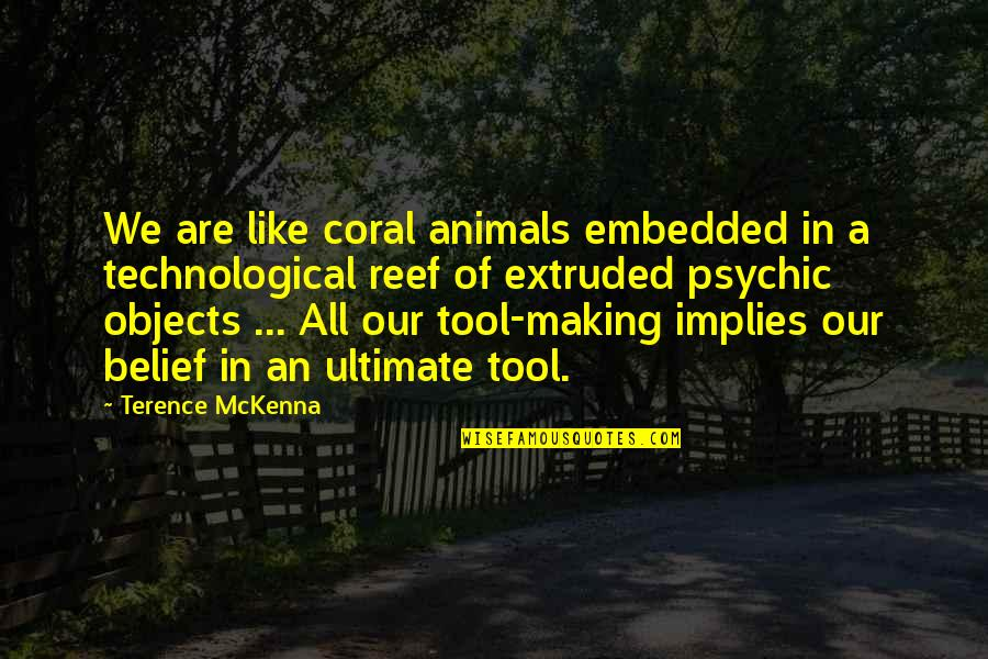 Psychic Quotes By Terence McKenna: We are like coral animals embedded in a