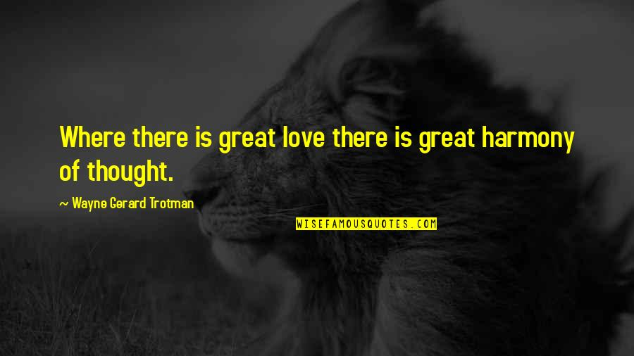 Psychic Quotes By Wayne Gerard Trotman: Where there is great love there is great