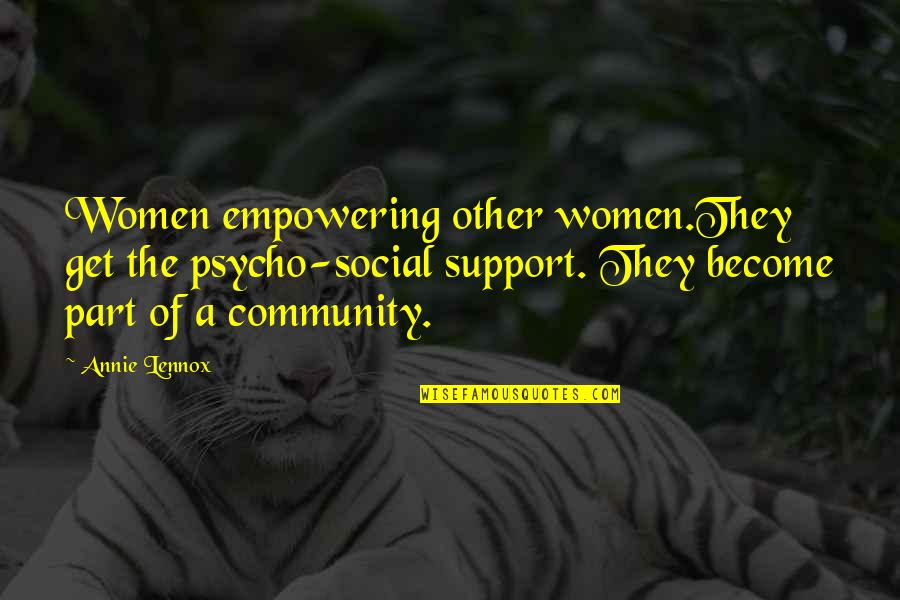 Psycho Quotes By Annie Lennox: Women empowering other women.They get the psycho-social support.