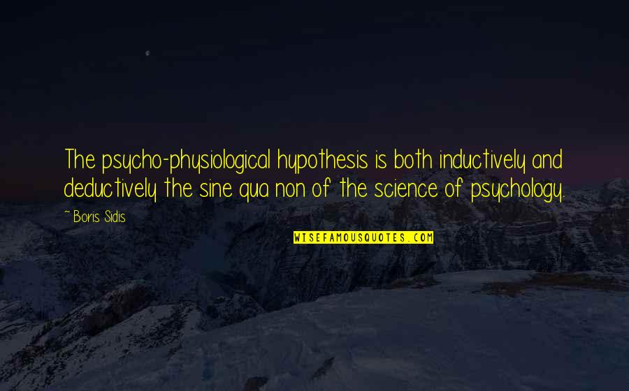 Psycho Quotes By Boris Sidis: The psycho-physiological hypothesis is both inductively and deductively