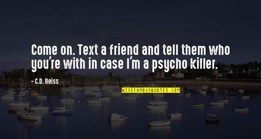 Psycho Quotes By C.D. Reiss: Come on. Text a friend and tell them