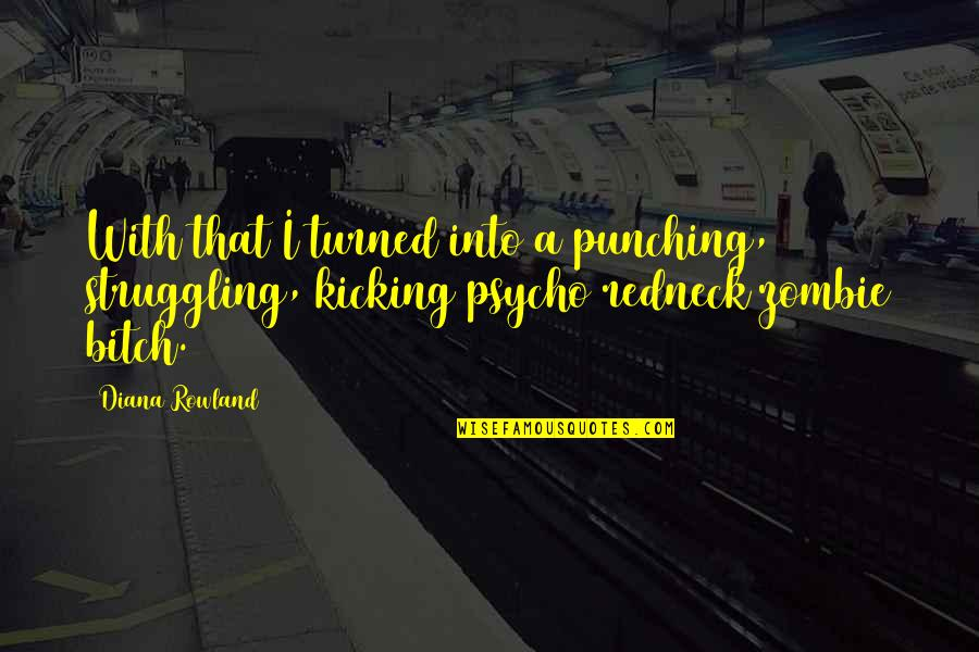 Psycho Quotes By Diana Rowland: With that I turned into a punching, struggling,
