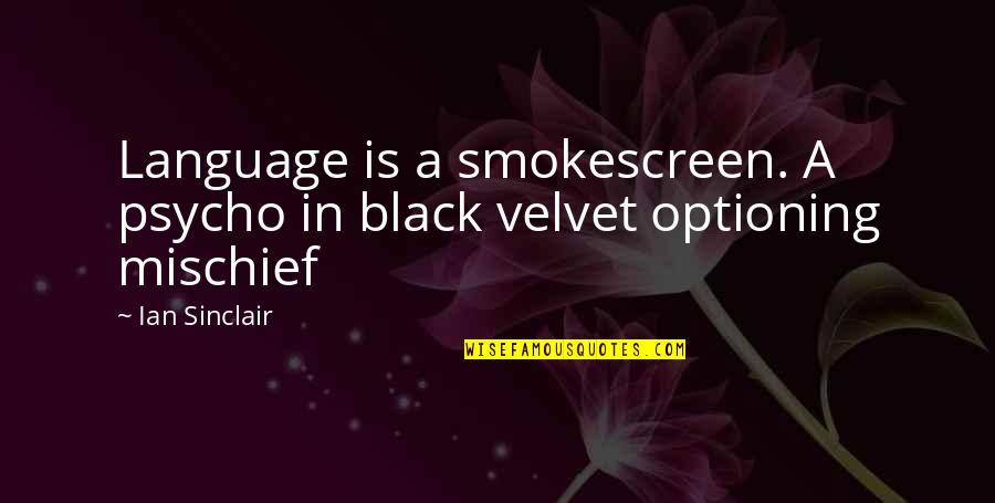 Psycho Quotes By Ian Sinclair: Language is a smokescreen. A psycho in black