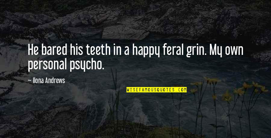 Psycho Quotes By Ilona Andrews: He bared his teeth in a happy feral