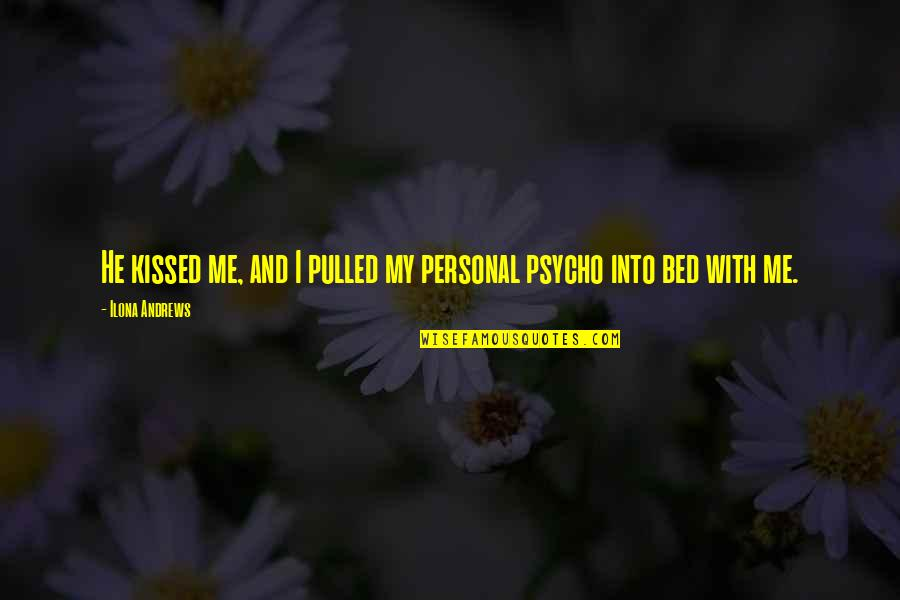 Psycho Quotes By Ilona Andrews: He kissed me, and I pulled my personal