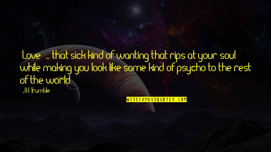 Psycho Quotes By J.H. Trumble: [Love] ... that sick kind of wanting that