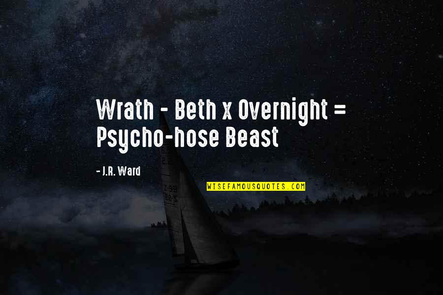 Psycho Quotes By J.R. Ward: Wrath - Beth x Overnight = Psycho-hose Beast
