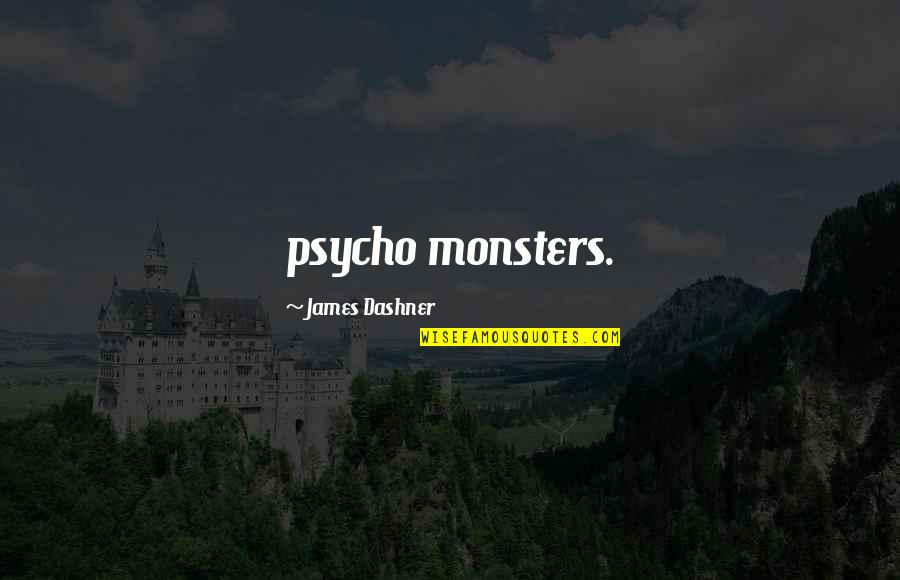 Psycho Quotes By James Dashner: psycho monsters.