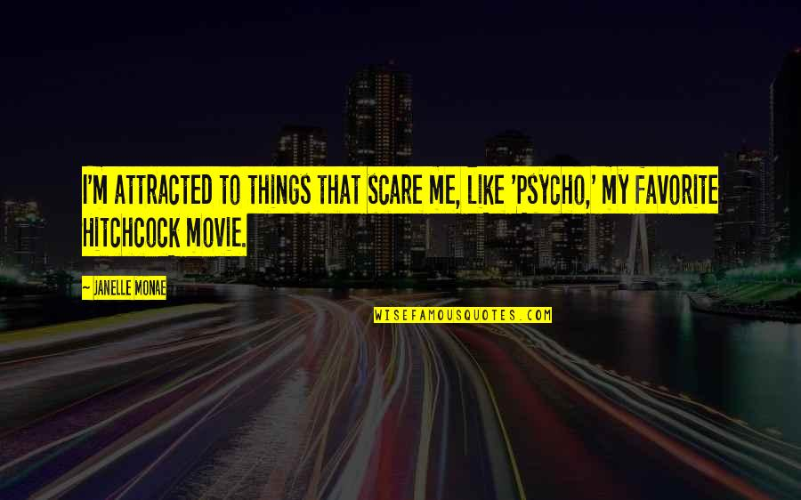 Psycho Quotes By Janelle Monae: I'm attracted to things that scare me, like