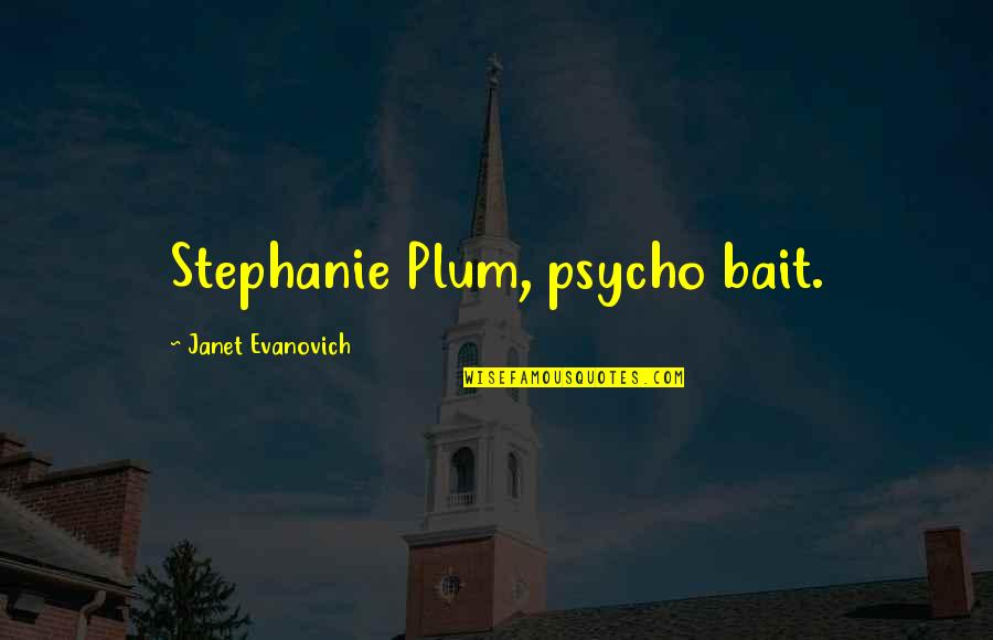 Psycho Quotes By Janet Evanovich: Stephanie Plum, psycho bait.
