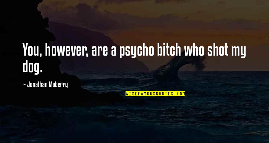 Psycho Quotes By Jonathan Maberry: You, however, are a psycho bitch who shot