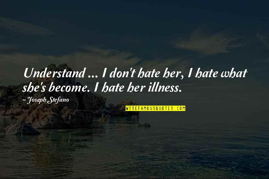 Psycho Quotes By Joseph Stefano: Understand ... I don't hate her, I hate