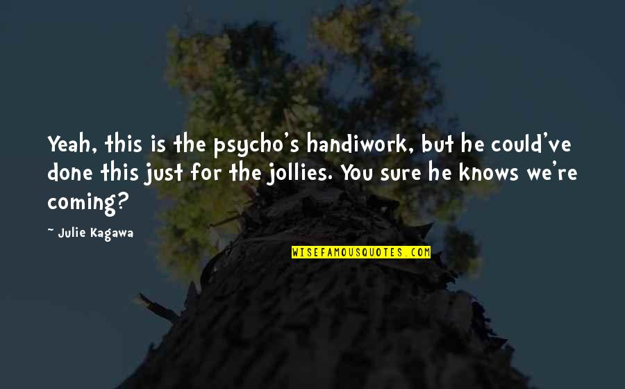 Psycho Quotes By Julie Kagawa: Yeah, this is the psycho's handiwork, but he