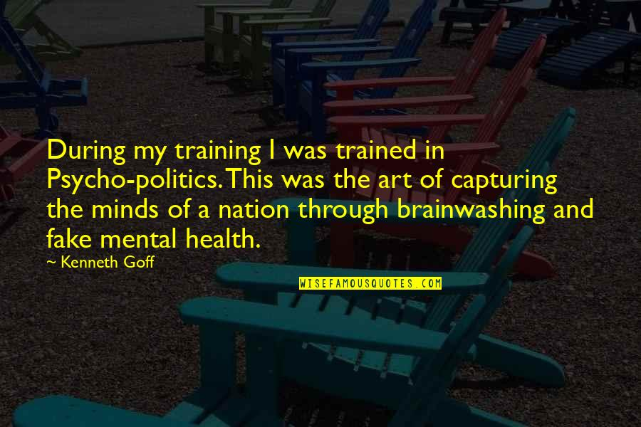 Psycho Quotes By Kenneth Goff: During my training I was trained in Psycho-politics.