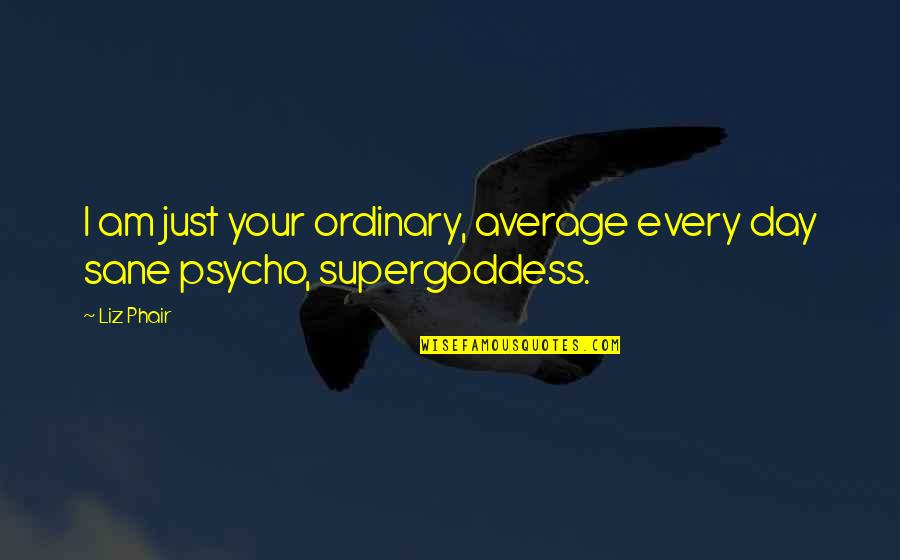 Psycho Quotes By Liz Phair: I am just your ordinary, average every day