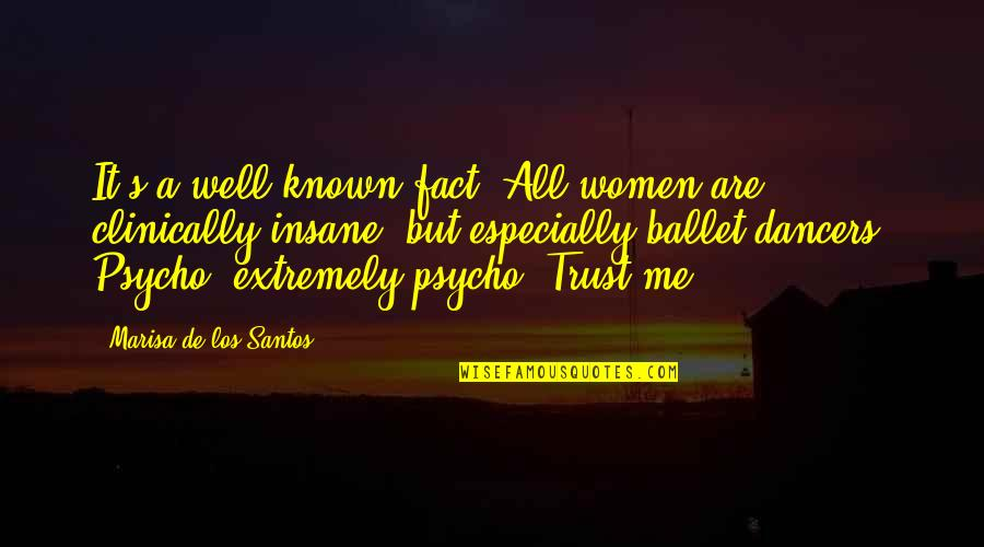 Psycho Quotes By Marisa De Los Santos: It's a well-known fact. All women are clinically