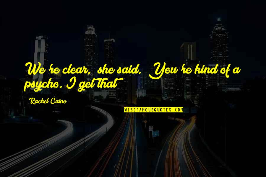 "Psycho Quotes By Rachel Caine: We're clear,"" she said. ""You're kind of a"