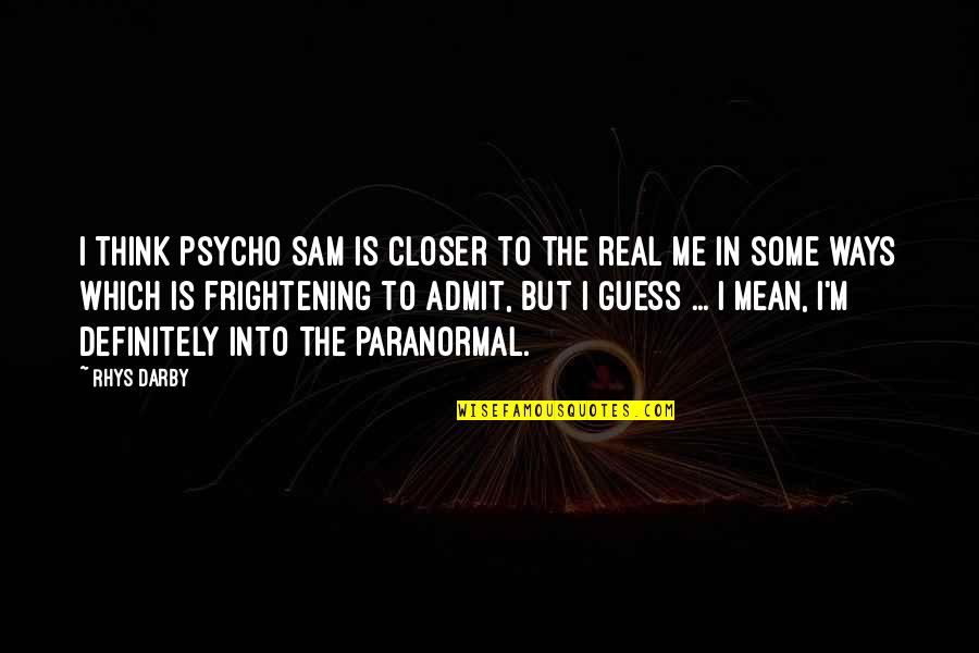 Psycho Quotes By Rhys Darby: I think Psycho Sam is closer to the