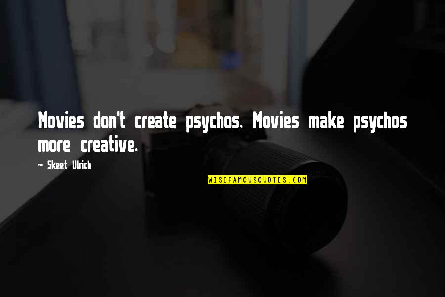 Psycho Quotes By Skeet Ulrich: Movies don't create psychos. Movies make psychos more
