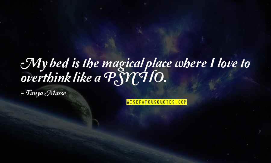 Psycho Quotes By Tanya Masse: My bed is the magical place where I