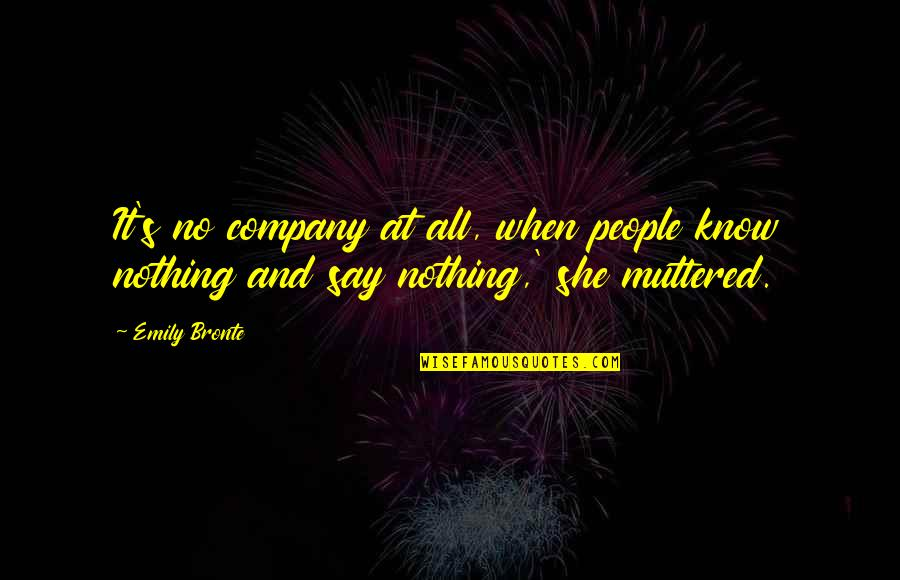Psychoglocal Quotes By Emily Bronte: It's no company at all, when people know