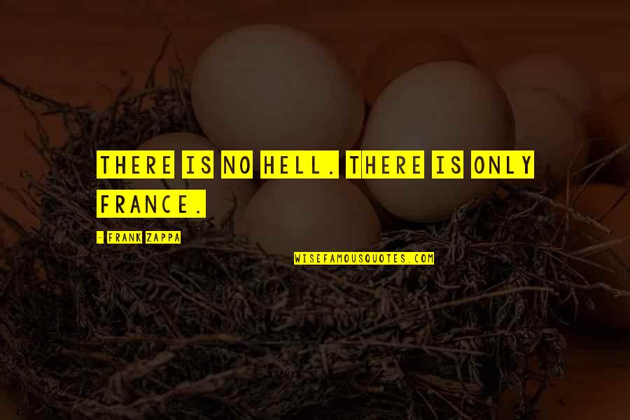 Psychoglocal Quotes By Frank Zappa: There is no hell. There is only France.