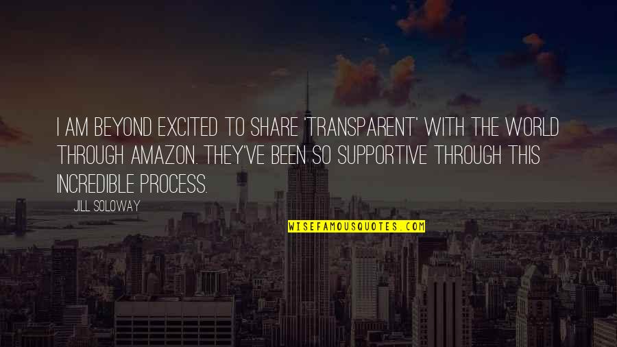 Psychoglocal Quotes By Jill Soloway: I am beyond excited to share 'Transparent' with