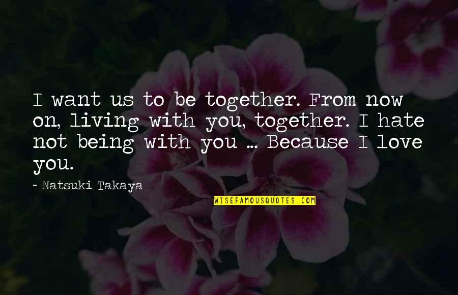 Psychoglocal Quotes By Natsuki Takaya: I want us to be together. From now