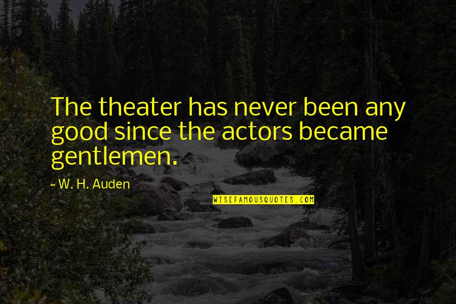 Psychoglocal Quotes By W. H. Auden: The theater has never been any good since