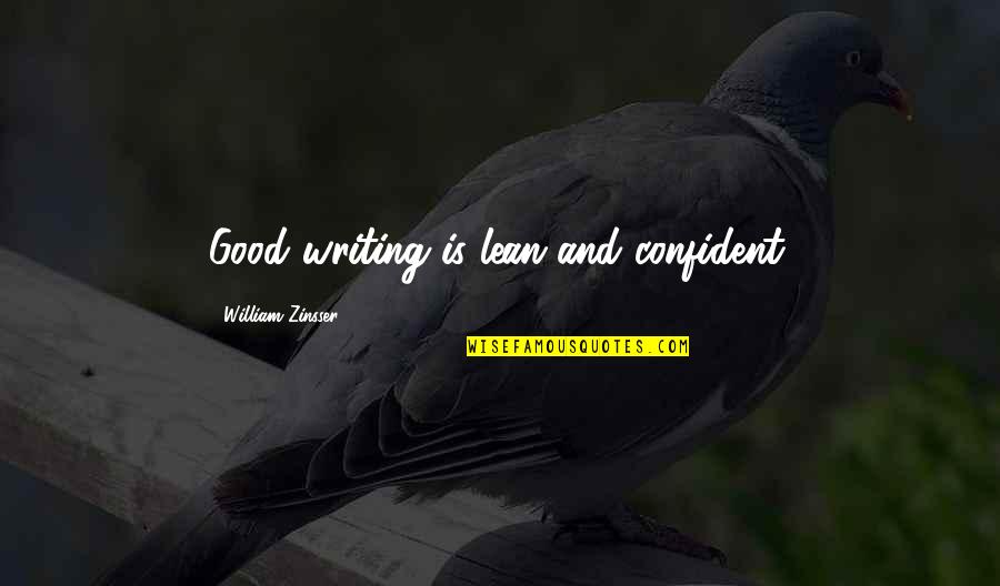 Psychoglocal Quotes By William Zinsser: Good writing is lean and confident.