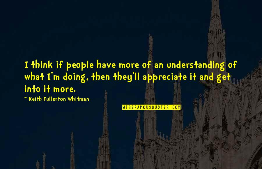 Psychohygienic Quotes By Keith Fullerton Whitman: I think if people have more of an