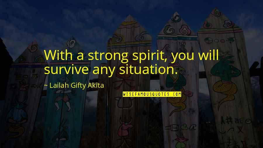 Psychohygienic Quotes By Lailah Gifty Akita: With a strong spirit, you will survive any
