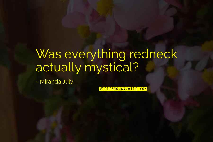 Psychohygienic Quotes By Miranda July: Was everything redneck actually mystical?