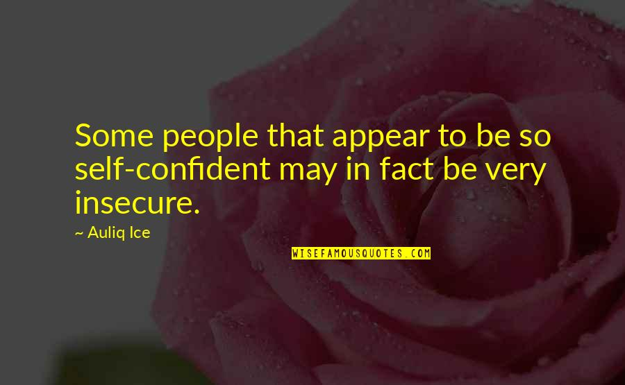 Psychokinesis Quotes By Auliq Ice: Some people that appear to be so self-confident