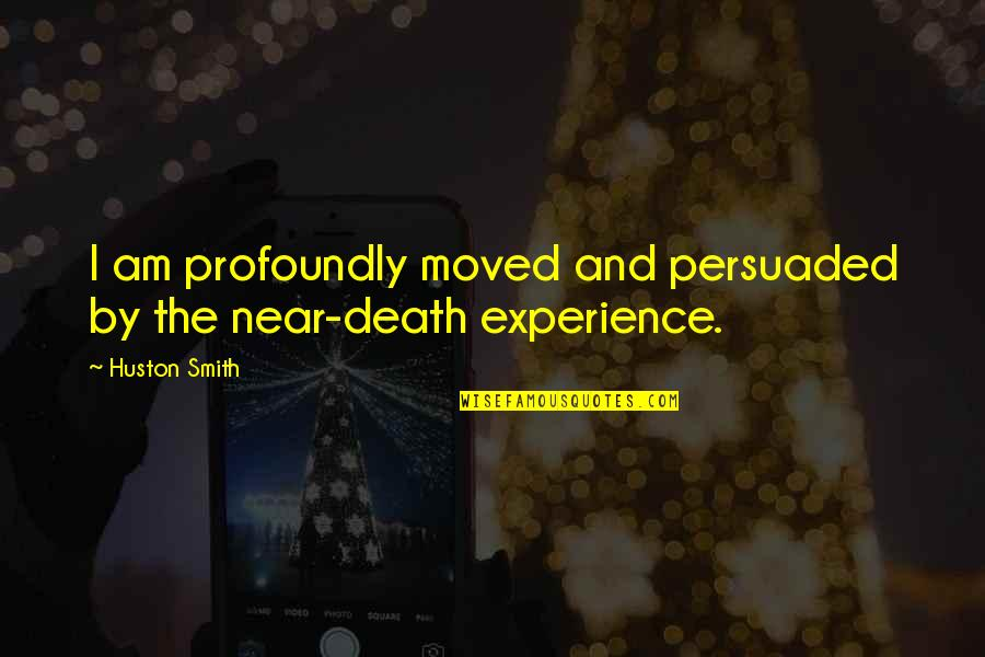 Psychokinesis Quotes By Huston Smith: I am profoundly moved and persuaded by the