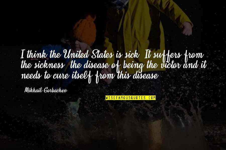 Psychokinesis Quotes By Mikhail Gorbachev: I think the United States is sick. It