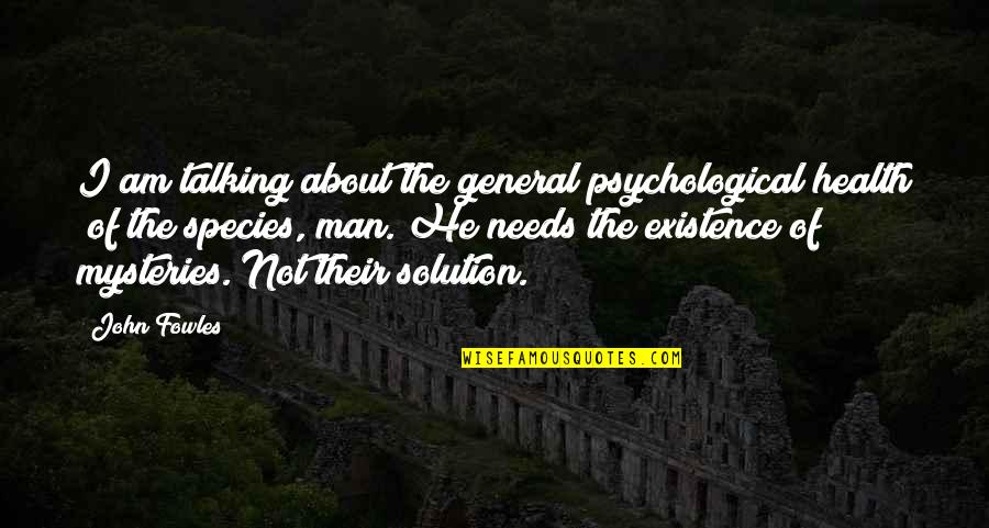 Psychological Health Quotes By John Fowles: I am talking about the general psychological health