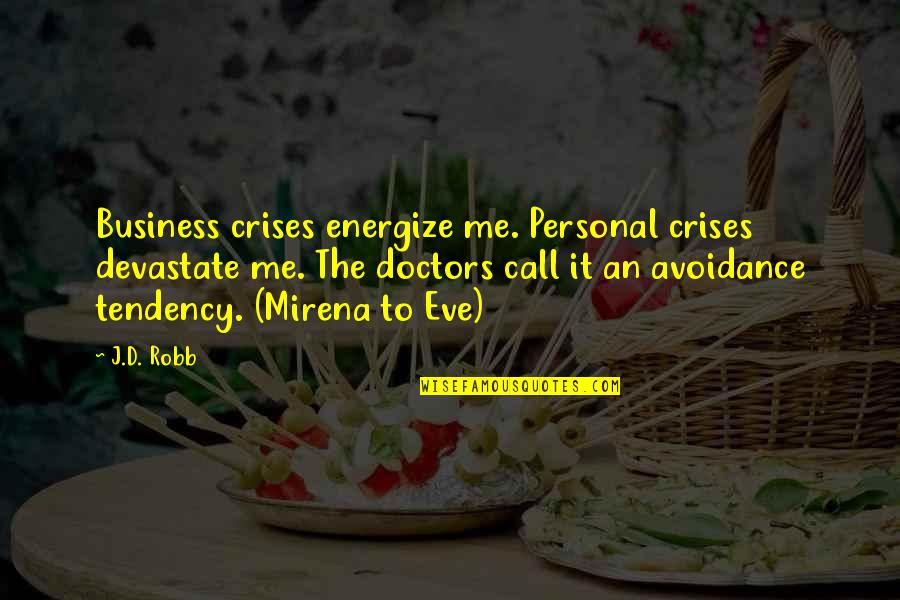 Psychology And Business Quotes By J.D. Robb: Business crises energize me. Personal crises devastate me.