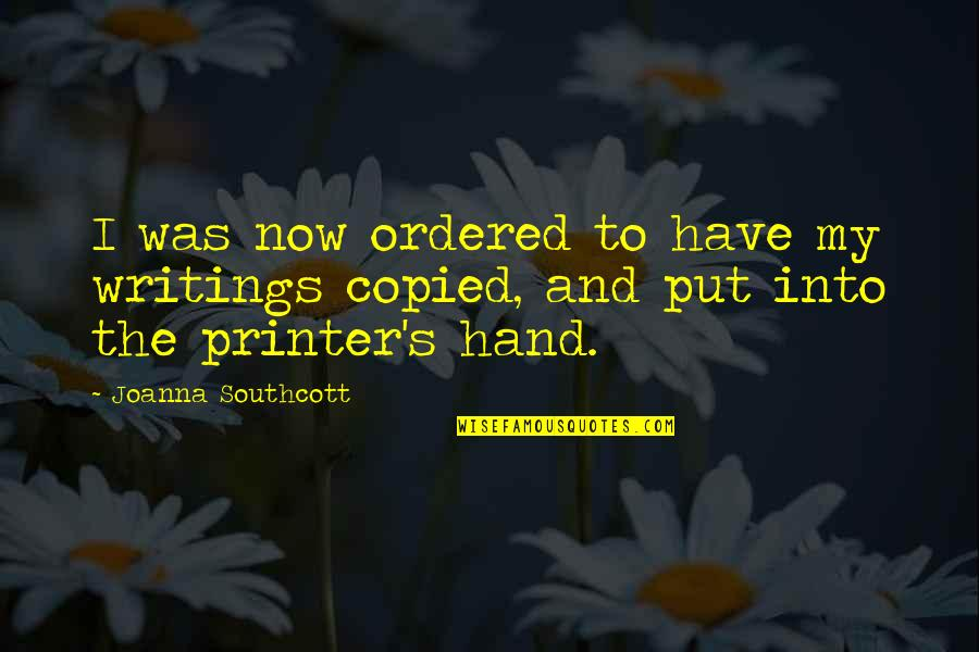 Psychology And Business Quotes By Joanna Southcott: I was now ordered to have my writings